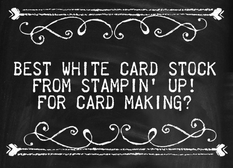 Best-white-card-stock-card-making-stampin-up